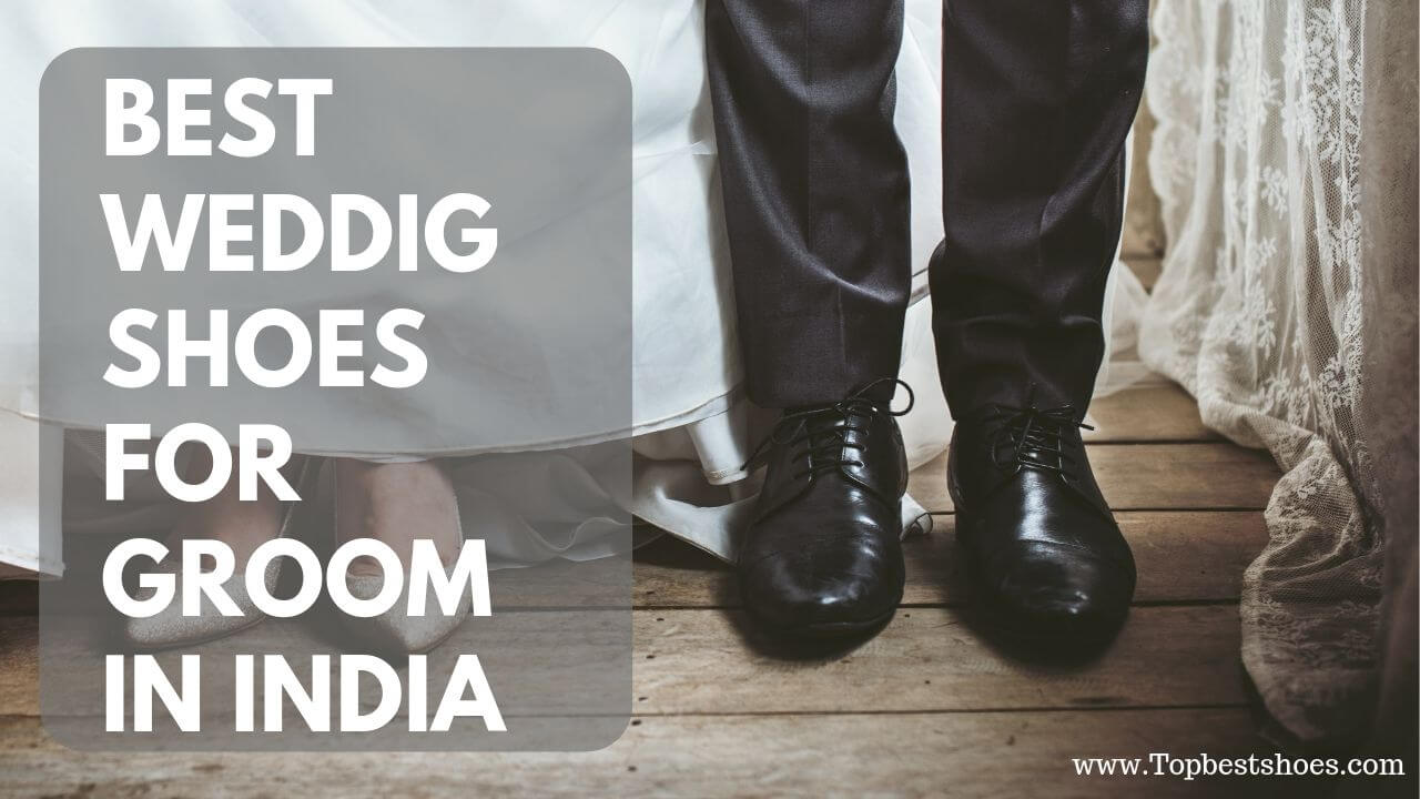Top 20 Best Wedding Shoes For Groom In India   2019