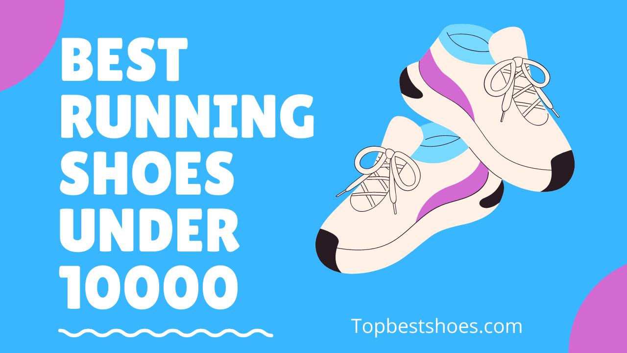 Best Running Shoes Under 10000