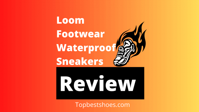 Loom Footwear Waterproof Sneakers Review